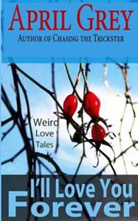 I'll Love You Forever: Weird Love Tales