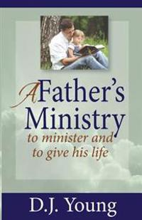 A Father's Ministry: To Minister and to Give His Life