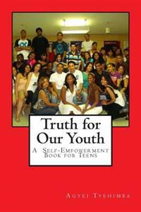 Truth for Our Youth: A Self-Empowerment Book for Teens