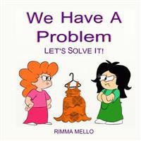 We Have a Problem: Let's Solve It