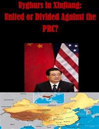 Uyghurs in Xinjiang - United or Divided Against the PRC