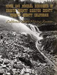 Mines and Mineral Resources of Shasta County, Siskiyou County, Trinity County: California