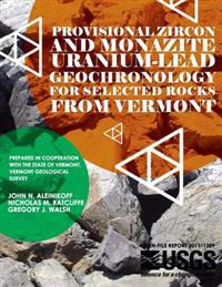 Provisional Zircon and Monazite Uranium-Lead Geochronology for Selected Rocks from Vermont