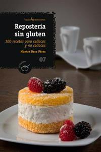 Reposteria Sin Gluten: 100 Recetas Para Celiacos y No Celiacos