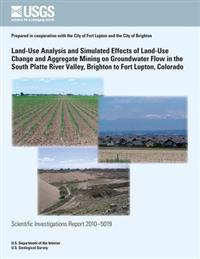 Land-Use Analysis and Simulated Effects of Land-Use Change and Aggregate Mining on Groundwater Flow in the South Platte River Valley, Brighton to Fort