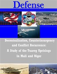 Decentralization, Counterinsurgency and Conflict Recurrence - A Study of the Tuareg Uprisings in Mali and Niger