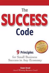 The Success Code: 9 Principles for Small Business Success in Any Economy