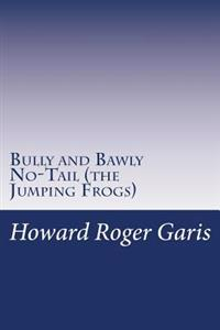 Bully and Bawly No-Tail (the Jumping Frogs)