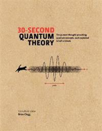 30-second quantum theory - the 50 most thought-provoking quantum concepts,