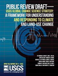 Public Review Draft--Usgs Global Change Science Strategy: A Framework for Understanding and Responding to Climate and Land-Use Change