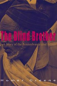 The Blind Brother: A Story of the Pennsylvania Coal Mines