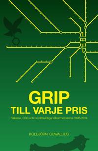 Grip till varje pris : Falkarna, CSG och de rättsvidriga väktarmetoderna 1996–2014
