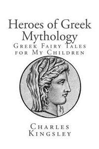 Heroes of Greek Mythology: Greek Fairy Tales for My Children