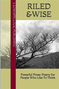 Riled & Wise: Prose Poetry for People Who Like to Think