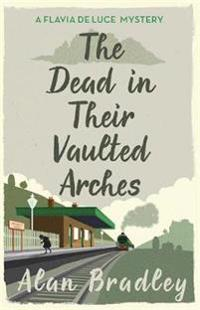Dead in their vaulted arches - a flavia de luce mystery book 6