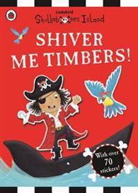 Shiver Me Timbers! a Ladybird Skullabones Island Sticker Book