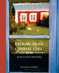 Lyckan är en gammal gård : en bok om att bo i Stundarbyn