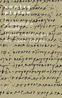 Contre Platon: Vol. 1: Le Platonisme Devoile