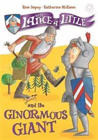 Sir Lance-A-Little: 5: Sir Lance-A-Little and the Ginormous Giant