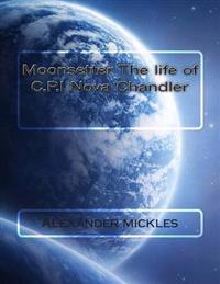 Moonsetter the Life of C.P.I Nova Chandler