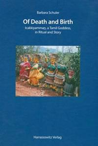 Of Death and Birth: Icakkiyamman, a Tamil Goddess, in Ritual and Story with a Film on DVD by the Author