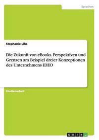 Die Zukunft Von eBooks. Perspektiven Und Grenzen Am Beispiel Dreier Konzeptionen Des Unternehmens Ideo