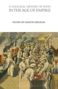 A Cultural History of Food in the Age of Empire