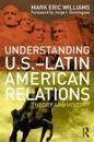 Understanding U.S.-Latin American Relations