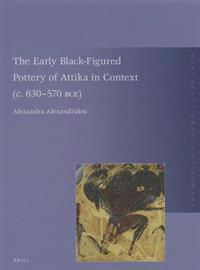 The Early Black-Figured Pottery of Attika in Context (C. 630-570 Bce)