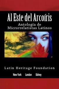 Al Este del Arco Iris: Antologia de Microrrelatistas Latinos