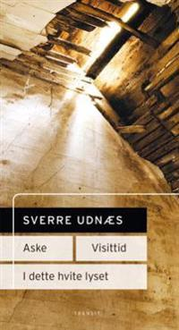 Aske ; Visittid ; I det hvite lyset - Sverre Udnæs pdf epub