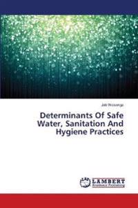 Determinants of Safe Water, Sanitation and Hygiene Practices
