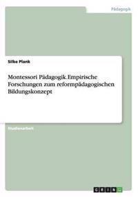 Montessori Padagogik.Empirische Forschungen Zum Reformpadagogischen Bildungskonzept