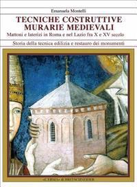 Tecniche Costruttive Murarie Medievali Mattoni E Laterizi in Roma E Nel Lazio Fra X E XV SEC.