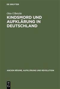 Kindsmord Und Aufklarung in Deutschland