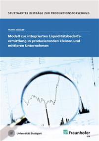 Modell zur integrierten Liquiditätsbedarfsermittlung in produzierenden kleinen und mittleren Unternehmen