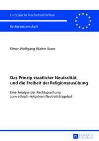 Das Prinzip Staatlicher Neutralitaet Und Die Freiheit Der Religionsausuebung: Eine Analyse Der Rechtsprechung Zum Ethisch-Religioesen Neutralitaetsgeb