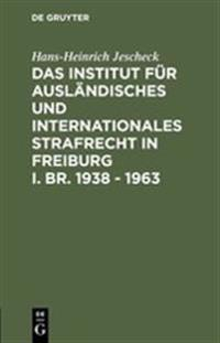 Das Institut F r Ausl ndisches Und Internationales Strafrecht in Freiburg I. Br. 1938 - 1963
