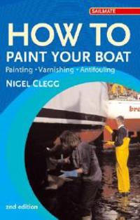 How to Paint Your Boat: Painting - Varnishing - Antifouling