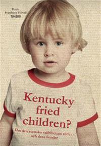 Kentucky Fried Children? : om den svenska valfrihetens rötter - och dess fie