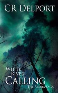 White River Calling: The Arora Saga