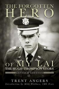 The Forgotten Hero of My Lai: The Hugh Thompson Story: Revised Edition