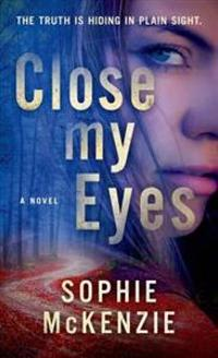 Close My Eyes: The Emotional and Intriguing Psychological Suspense Thriller