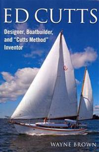 Ed Cutts Designer, Boatbuilder, and Cutts Method Inventor