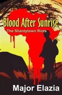 Blood After Sunrise: The Shantytown Riots