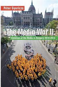 The Media War II: Evolution of the Media in Hungary 2010-2013