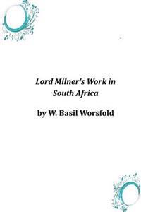 Lord Milner's Work in South Africa