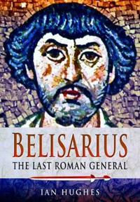 Belisarius: The Last Roman General