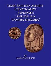 Leon Battista Alberti (Cryptically) Expresses: The Eye Is a Camera Obscura