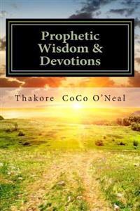 Prophetic Wisdom & Devotions: A Journey to Wholeness, Faith & Peace